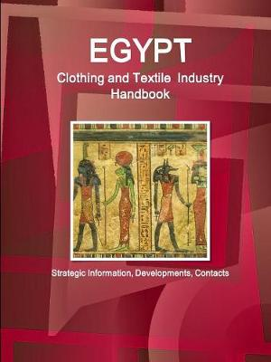 Egypt Clothing and Textile Industry Handbook - Strategic Information, Developments, Contacts (Paperback)