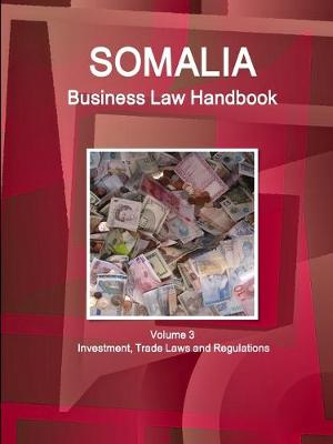 Somalia Business Law Handbook Volume 3 Investment, Trade Laws and Regulations (Paperback)