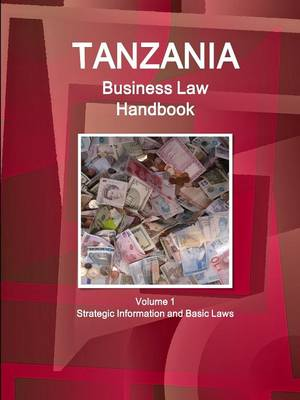 Tanzania Business Law Handbook Volume 1 Strategic Information and Basic Laws (Paperback)