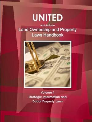 United Arab Emirates Land Ownership and Property Laws Handbook Volume 1 Strategic Information and Dubai Property Laws (Paperback)