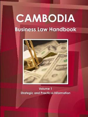 Cambodia Business Law Handbook Volume 1 Strategic and Practical Information (Paperback)