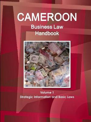 Cameroon Business Law Handbook Volume 1 Strategic Information and Basic Laws (Paperback)