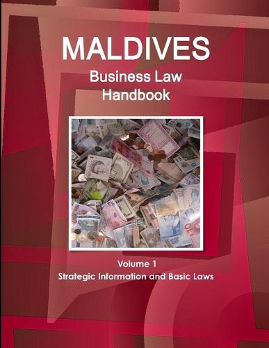 Maldives Business Law Handbook Volume 1 Strategic Information and Basic Laws (Paperback)