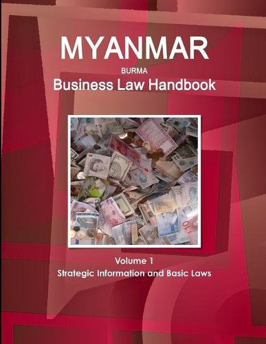 Myanmar Business Law Handbook Volume 1 Strategic Information and Basic Laws (Paperback)