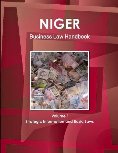 Niger Business Law Handbook Volume 1 Strategic Information and Basic Laws (Paperback)