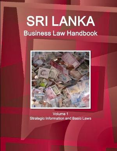 Sri Lanka Business Law Handbook Volume 1 Strategic Information and Basic Laws (Paperback)
