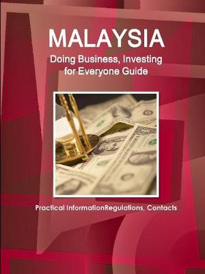 Malaysia: Doing Business, Investing for Everyone Guide - Practical Information, Regulations, Contacts (Paperback)