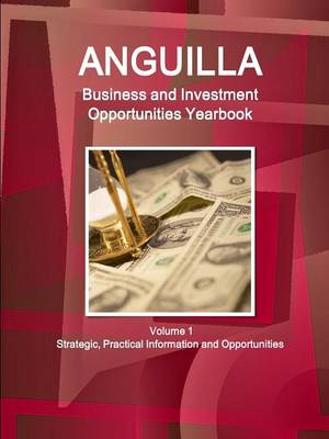Anguilla Business and Investment Opportunities Yearbook Volume 1 Strategic, Practical Information and Opportunities (Paperback)