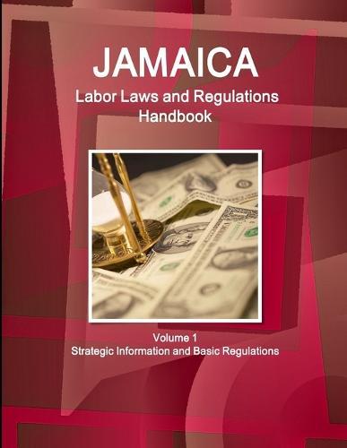 Jamaica Labor Laws and Regulations Handbook Volume 1 Strategic Information and Basic Regulations (Paperback)
