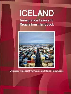 Iceland Immigration Laws and Regulations Handbook: Strategic, Practical Information and Basic Regulations (Paperback)
