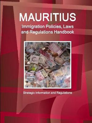 Mauritius Immigration Policies, Laws and Regulations Handbook - Strategic Information and Regulations (Paperback)