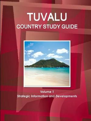 Tuvalu Country Study Guide Volume 1 Strategic Information and Developments (Paperback)