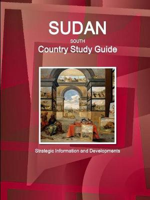 Sudan South Country Study Guide - Strategic Information and Developments (Paperback)