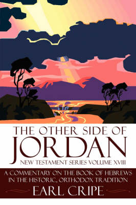 The Other Side of Jordan: A Commentary on the Book of Hebrews in the Historic, Orthodox Tradition: New Testament Series Volume XVIII - New Testament (Paperback)