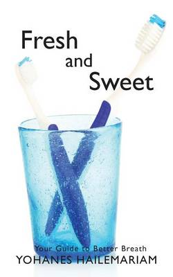 Fresh & Sweet: Your Guide to Better Breath (Paperback)