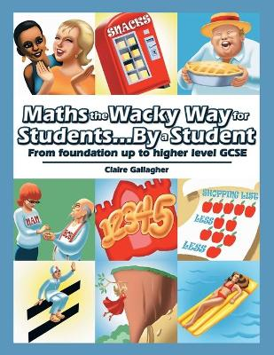 Maths the Wacky Way for Students...by a Student: From Foundation Up to Higher Level Gcse (Paperback)