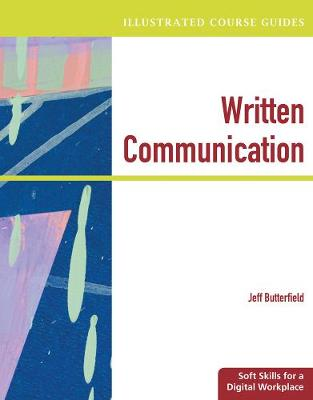 Illustrated Course Guides: Written Communication - Soft Skills for a Digital Workplace (Paperback)