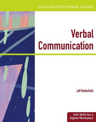 Illustrated Course Guides: Verbal Communication - Soft Skills for a Digital Workplace (Paperback)