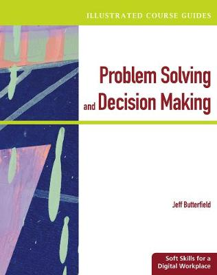 Illustrated Course Guides: Problem-Solving and Decision Making - Soft Skills for a Digital Workplace (Paperback)