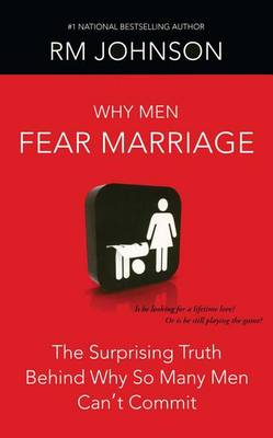 Why Men Fear Marriage: The Surprising Truth Behind Why So Many Men Can't Commit (Paperback)