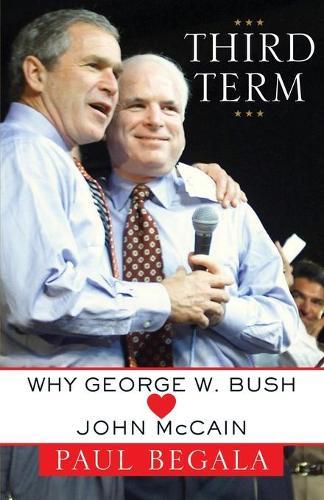 Third Term: Why George W. Bush (Hearts) John McCain (Paperback)