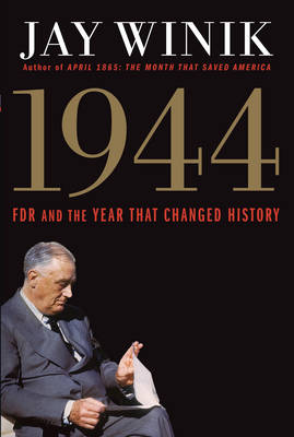 1944: FDR and the Year That Changed History (Hardback)
