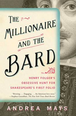 Millionaire and the Bard: Henry Folger's Obsessive Hunt for Shakespeare's First Folio (Paperback)