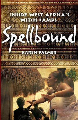 Spellbound: Inside West Africa's Witch Camps (Paperback)
