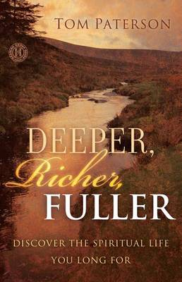 Deeper, Richer, Fuller: Discover the Spiritual Life You Long For (Paperback)