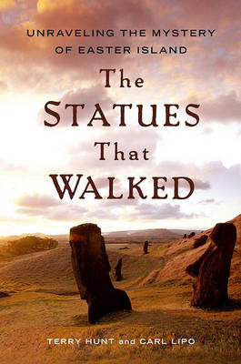 The Statues that Walked: Unraveling the Mystery of Easter Island (Hardback)