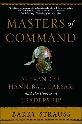 Masters of Command: Alexander, Hannibal, Caesar, and the Genius of Leadership (Paperback)