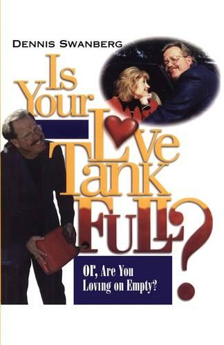 Is Your Love Tank Full?: Or Are You Driving on Empty (Paperback)