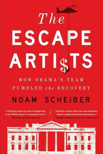 The Escape Artists: How Obama's Team Fumbled the Recovery (Paperback)