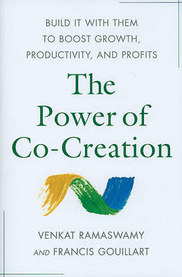 The Power of Co-Creation: Build It with Them to Boost Growth, Productivity, and Profits (Hardback)