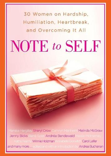 Note to Self: 30 Women on Hardship, Humiliation, Heartbreak, and (Paperback)
