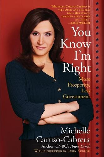 You Know I'm Right: More Prosperity, Less Government (Paperback)