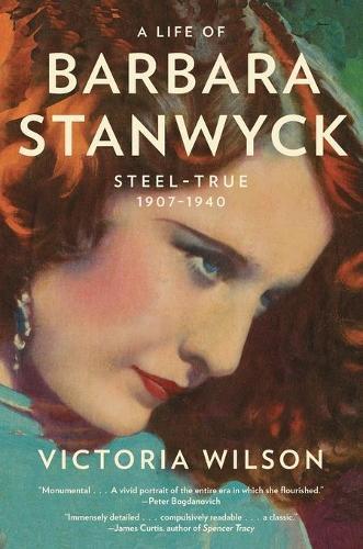 A Life of Barbara Stanwyck: Steel-True 1907-1940 (Paperback)