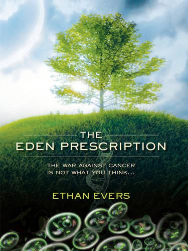 The Eden Prescription: The War Against Cancer is Not What You Think... (Paperback)