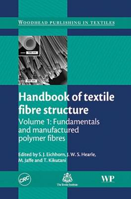 Handbook of Textile Fibre Structure, Volume 1: Fundamentals and Manufactured Polymer Fibres (Hardback)