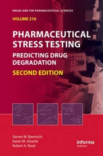 Pharmaceutical Stress Testing: Predicting Drug Degradation, Second Edition - Drugs and the Pharmaceutical Sciences (Hardback)