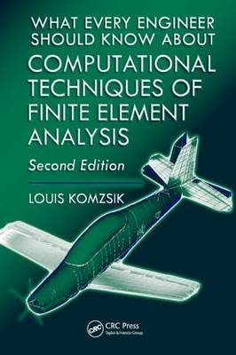 What Every Engineer Should Know about Computational Techniques of Finite Element Analysis (Hardback)