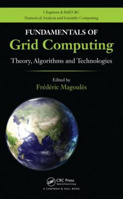 Fundamentals of Grid Computing: Theory, Algorithms and Technologies - Chapman & Hall/CRC Numerical Analysis and Scientific Computing Series (Hardback)