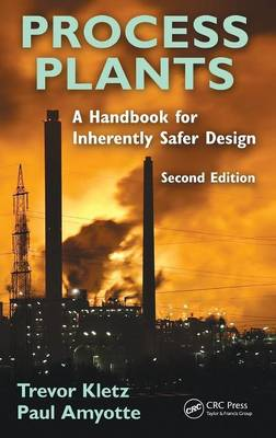 Process Plants: A Handbook for Inherently Safer Design (Hardback)