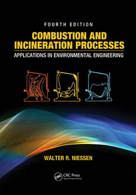 Combustion and Incineration Processes: Applications in Environmental Engineering, Fourth Edition (Hardback)
