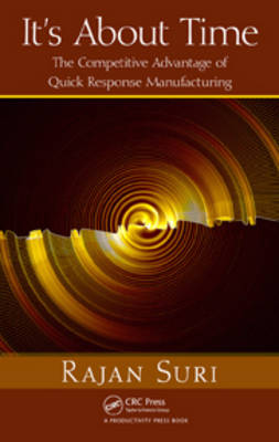 It's About Time: The Competitive Advantage of Quick Response Manufacturing (Hardback)