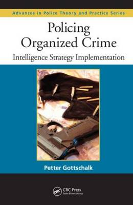 Policing Organized Crime: Intelligence Strategy Implementation - Advances in Police Theory and Practice (Hardback)