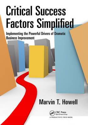 Critical Success Factors Simplified: Implementing the Powerful Drivers of Dramatic Business Improvement (Hardback)