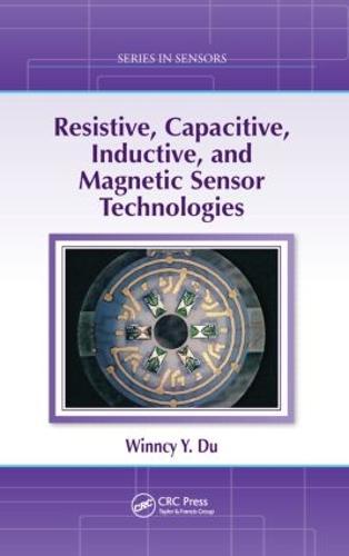 Resistive, Capacitive, Inductive, and Magnetic Sensor Technologies - Series in Sensors (Hardback)