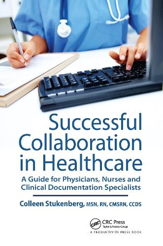 Successful Collaboration in Healthcare: A Guide for Physicians, Nurses and Clinical Documentation Specialists (Hardback)