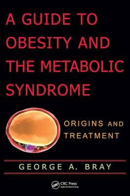A Guide to Obesity and the Metabolic Syndrome: Origins and Treatment (Hardback)